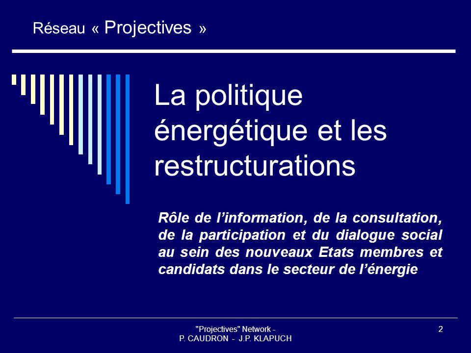 2 La politique énergétique et les restructurations Rôle de l'information, de la consultation, de la participation et du dialogue social au sein des nouveaux Etats membres et candidats dans le secteur de l'énergie Réseau « Projectives »