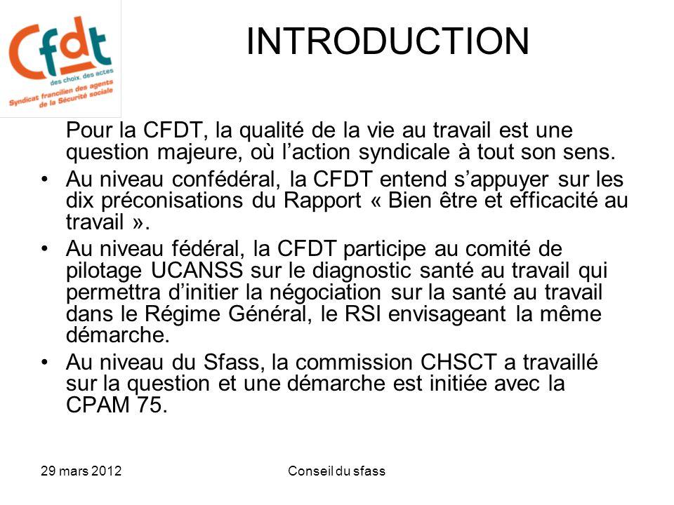 29 mars 2012Conseil du sfass INTRODUCTION Pour la CFDT, la qualité de la vie au travail est une question majeure, où l'action syndicale à tout son sens.