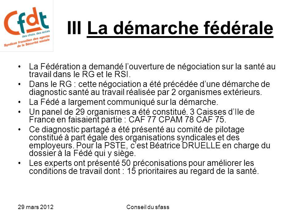 29 mars 2012Conseil du sfass III La démarche fédérale La Fédération a demandé l'ouverture de négociation sur la santé au travail dans le RG et le RSI.