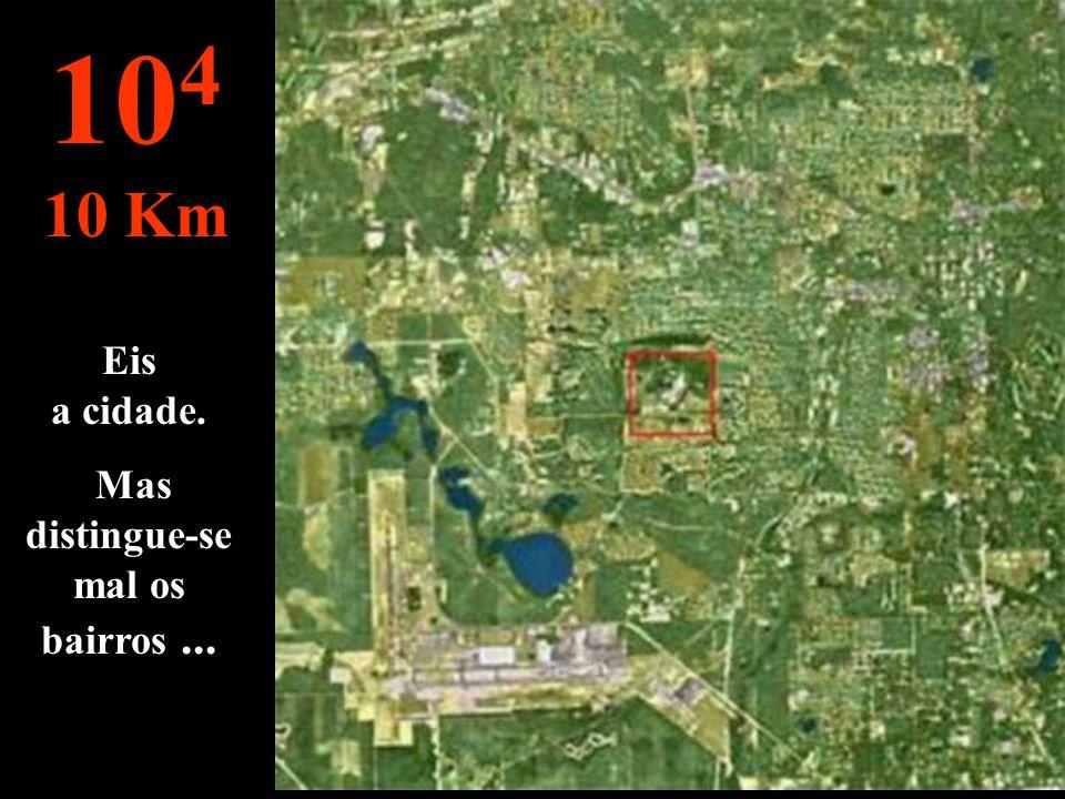 Eis a cidade. Mas distingue-se mal os bairros... 10 4 10 Km