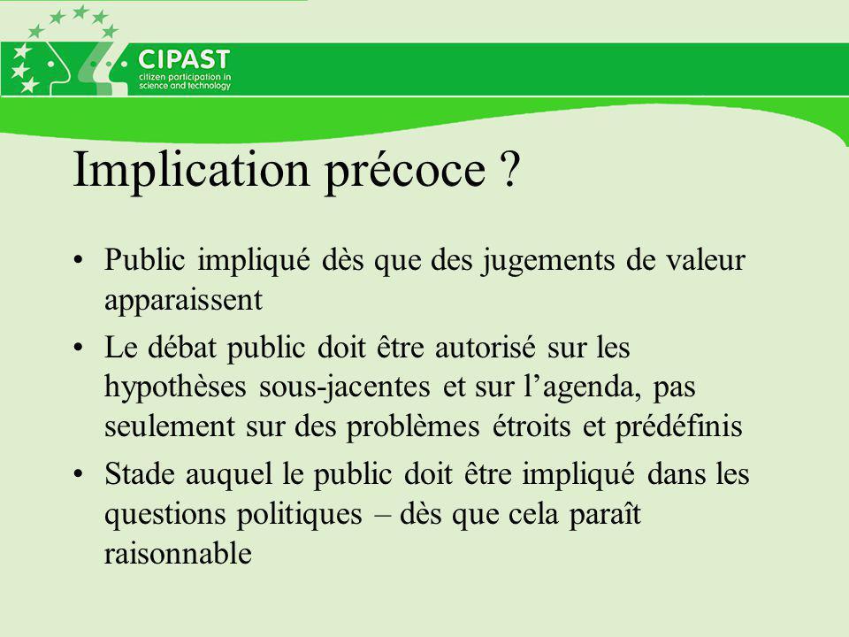 Implication précoce ? Public impliqué dès que des jugements de valeur apparaissent Le débat public doit être autorisé sur les hypothèses sous-jacentes
