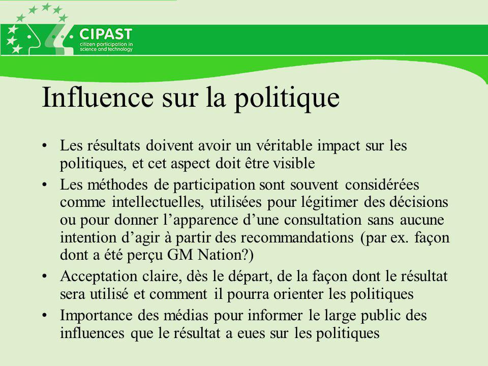 Influence sur la politique Les résultats doivent avoir un véritable impact sur les politiques, et cet aspect doit être visible Les méthodes de partici