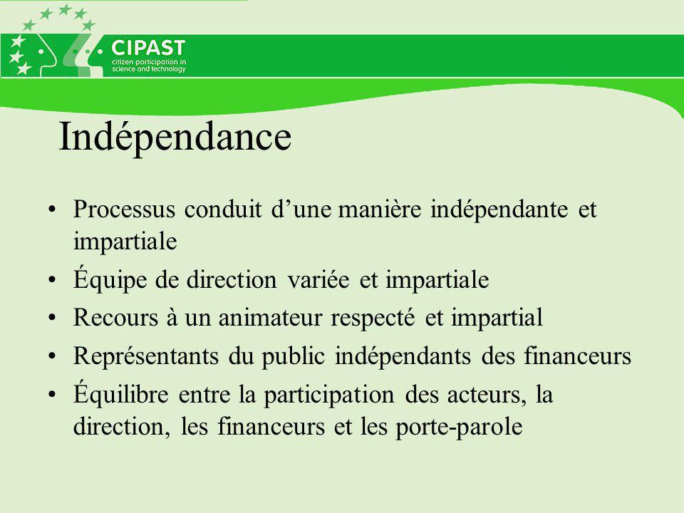 Indépendance Processus conduit d'une manière indépendante et impartiale Équipe de direction variée et impartiale Recours à un animateur respecté et impartial Représentants du public indépendants des financeurs Équilibre entre la participation des acteurs, la direction, les financeurs et les porte-parole