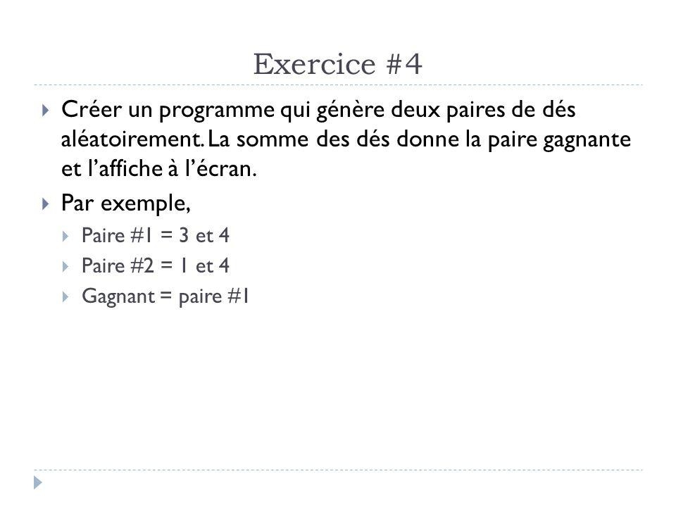 Exercice #4  Créer un programme qui génère deux paires de dés aléatoirement.