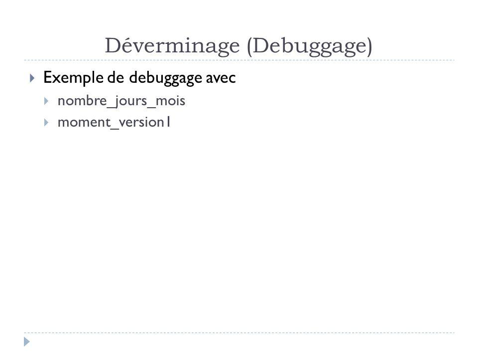 Déverminage (Debuggage)  Exemple de debuggage avec  nombre_jours_mois  moment_version1