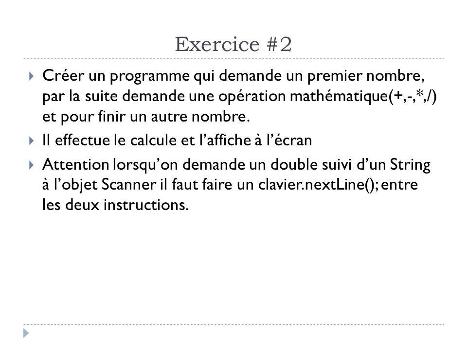 Exercice #2  Créer un programme qui demande un premier nombre, par la suite demande une opération mathématique(+,-,*,/) et pour finir un autre nombre.