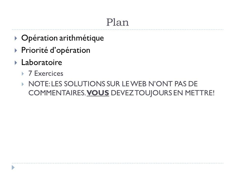 Plan  Opération arithmétique  Priorité d'opération  Laboratoire  7 Exercices  NOTE: LES SOLUTIONS SUR LE WEB N'ONT PAS DE COMMENTAIRES. VOUS DEVE