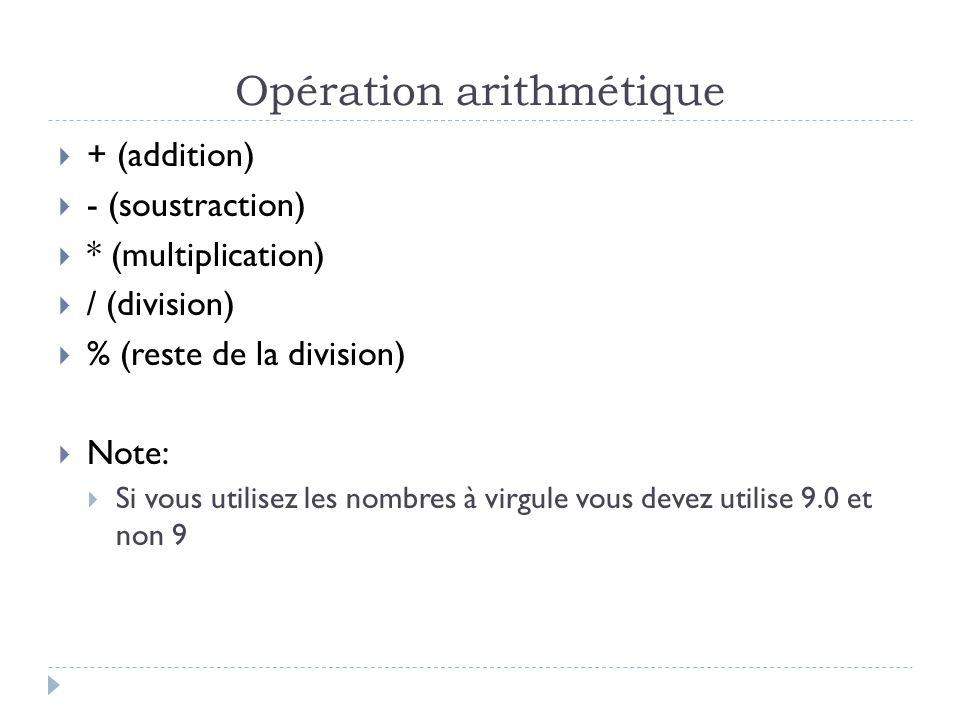 Opération arithmétique  + (addition)  - (soustraction)  * (multiplication)  / (division)  % (reste de la division)  Note:  Si vous utilisez les