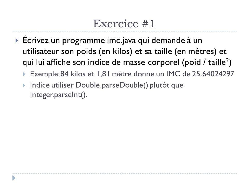 Exercice #1  Écrivez un programme imc.java qui demande à un utilisateur son poids (en kilos) et sa taille (en mètres) et qui lui affiche son indice d