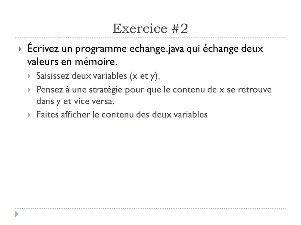 Exercice #2  Écrivez un programme echange.java qui échange deux valeurs en mémoire.  Saisissez deux variables (x et y).  Pensez à une stratégie pou