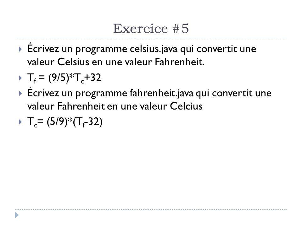 Exercice #5  Écrivez un programme celsius.java qui convertit une valeur Celsius en une valeur Fahrenheit.  T f = (9/5)*T c +32  Écrivez un programm