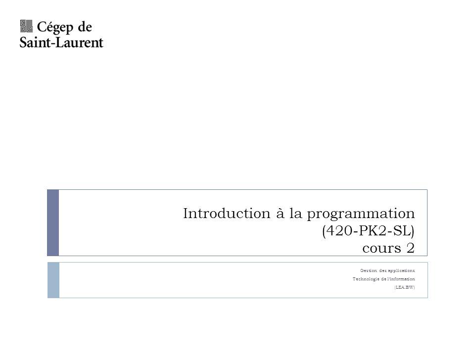 Introduction à la programmation (420-PK2-SL) cours 2 Gestion des applications Technologie de l'information (LEA.BW)