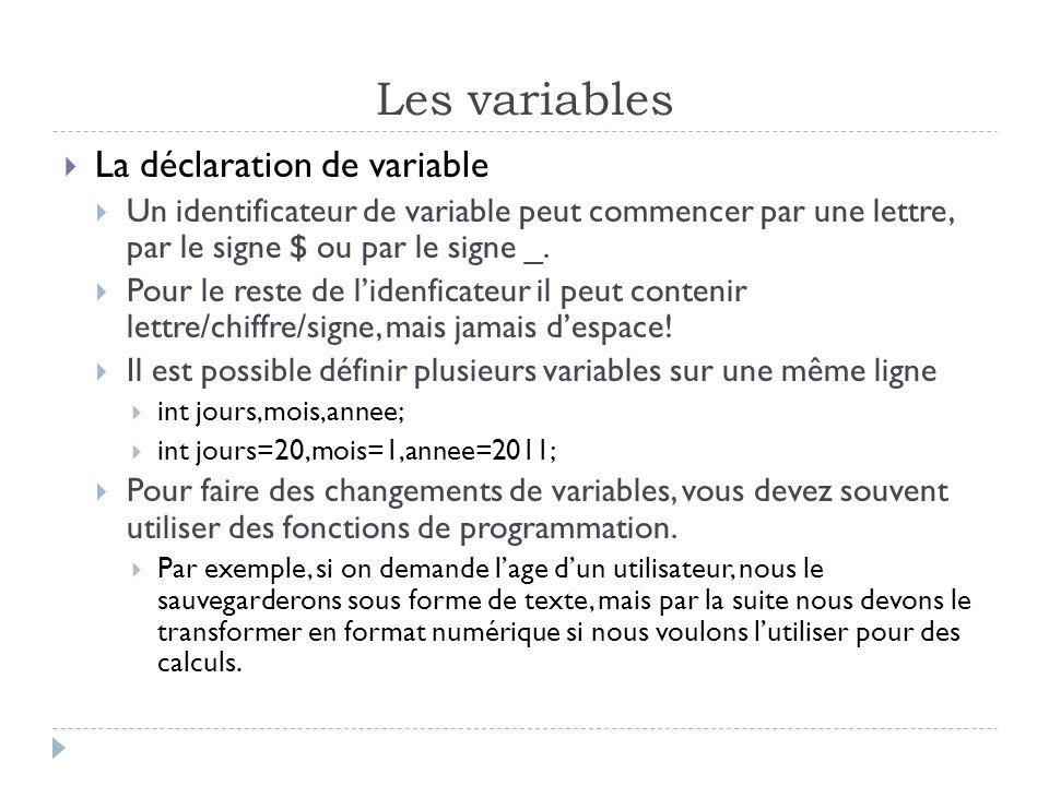 Les variables  La déclaration de variable  Un identificateur de variable peut commencer par une lettre, par le signe $ ou par le signe _.
