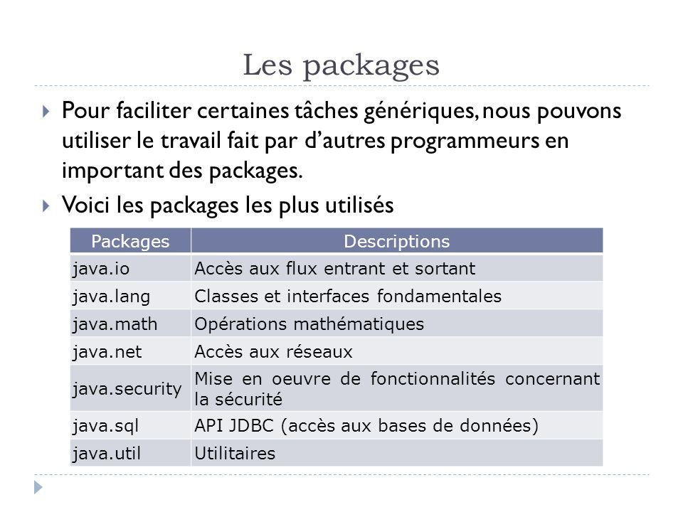 Les packages  Pour faciliter certaines tâches génériques, nous pouvons utiliser le travail fait par d'autres programmeurs en important des packages.