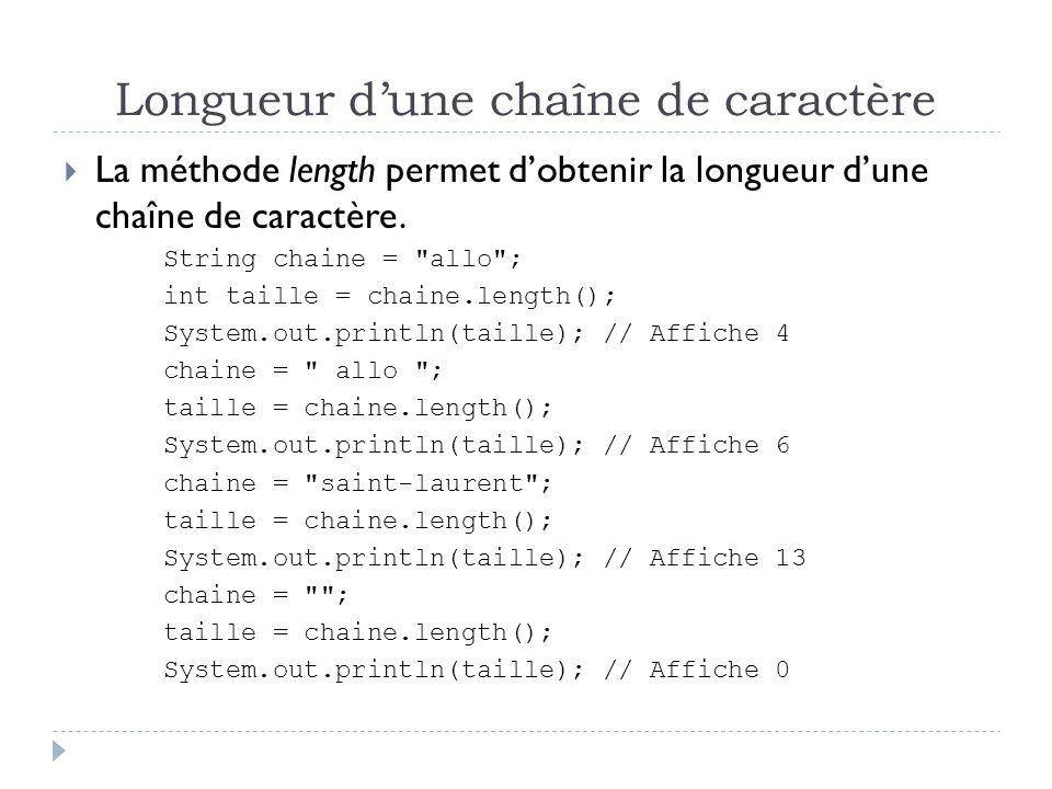 Longueur d'une chaîne de caractère  La méthode length permet d'obtenir la longueur d'une chaîne de caractère.