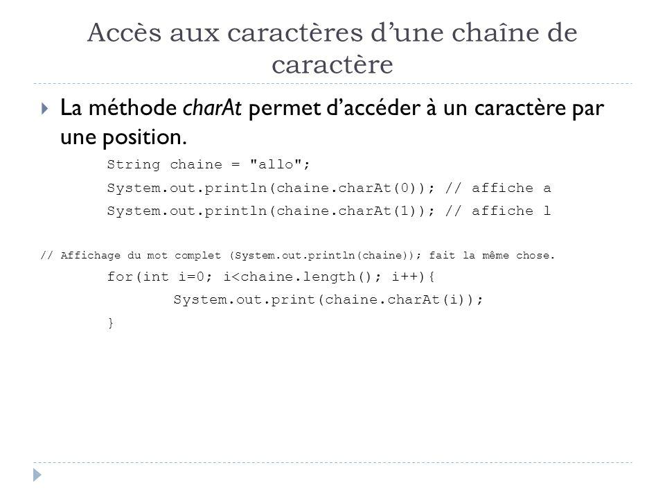 Accès aux caractères d'une chaîne de caractère  La méthode charAt permet d'accéder à un caractère par une position.