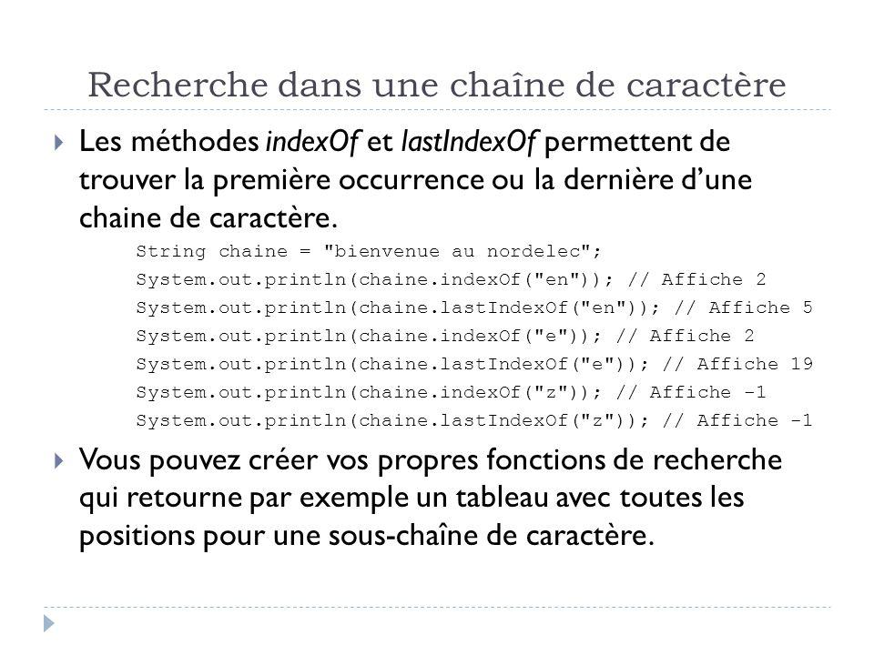 Recherche dans une chaîne de caractère  Les méthodes indexOf et lastIndexOf permettent de trouver la première occurrence ou la dernière d'une chaine de caractère.