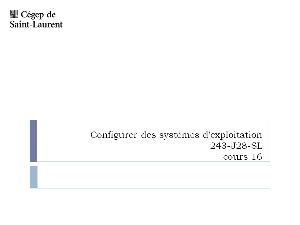 Configurer des systèmes d exploitation 243-J28-SL cours 16