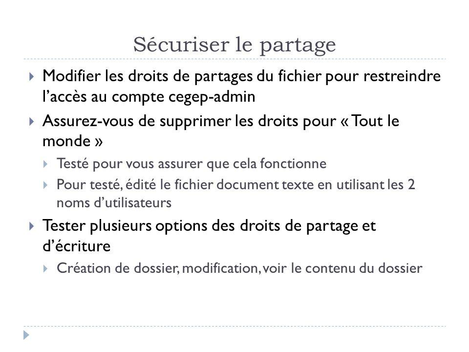 Sécuriser le partage  Modifier les droits de partages du fichier pour restreindre l'accès au compte cegep-admin  Assurez-vous de supprimer les droit