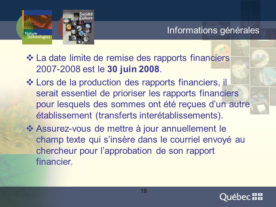 19 Informations générales  La date limite de remise des rapports financiers 2007-2008 est le 30 juin 2008.