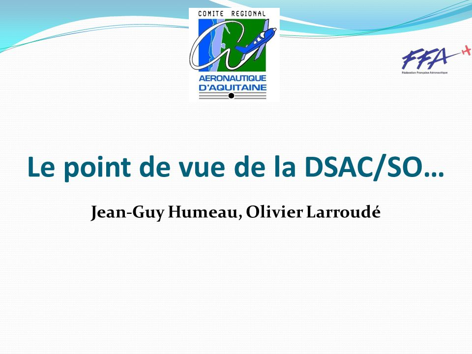 Le point de vue de la DSAC/SO… Jean-Guy Humeau, Olivier Larroudé