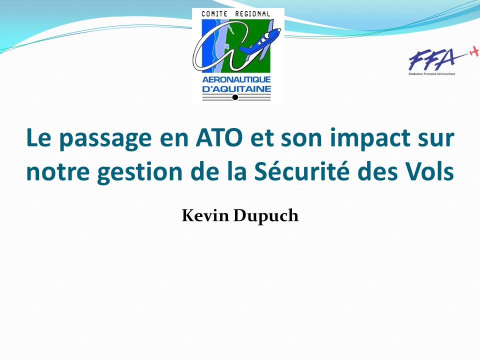 Le passage en ATO et son impact sur notre gestion de la Sécurité des Vols Kevin Dupuch