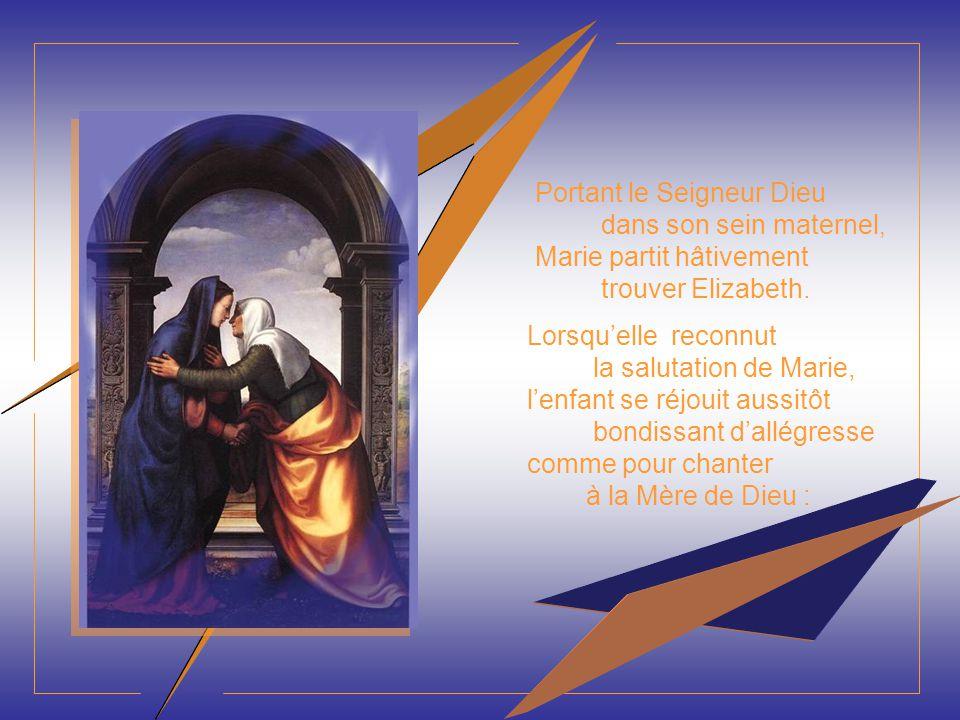 Portant le Seigneur Dieu dans son sein maternel, Marie partit hâtivement trouver Elizabeth.