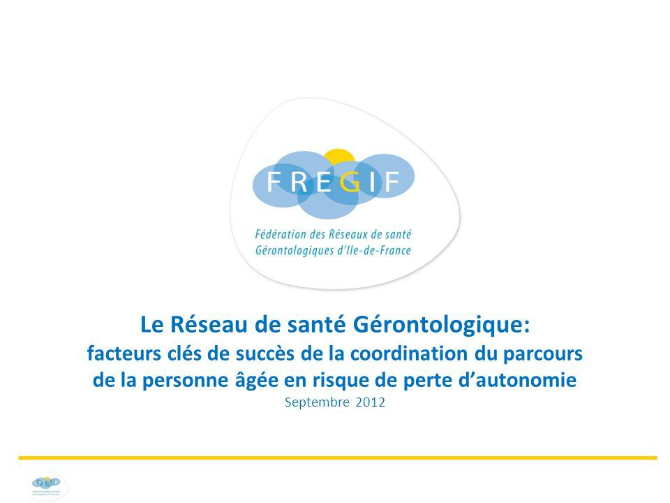 Le Réseau de santé Gérontologique: facteurs clés de succès de la coordination du parcours de la personne âgée en risque de perte d'autonomie Septembre 2012