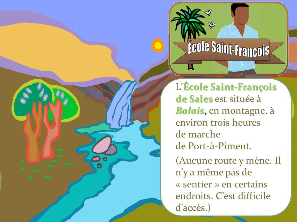 ÉcoleSaint-François de Sales Balais L'École Saint-François de Sales est située à Balais, en montagne, à environ trois heures de marche de Port-à-Pimen