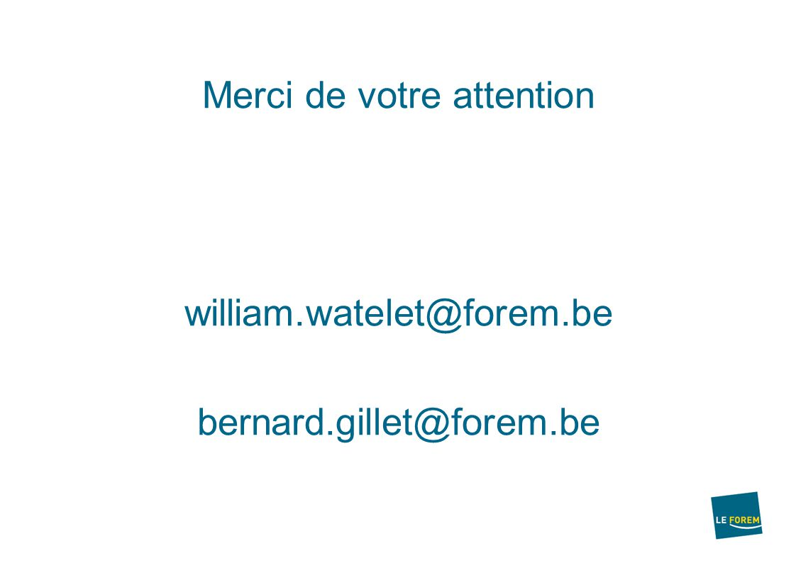 Merci de votre attention william.watelet@forem.be bernard.gillet@forem.be