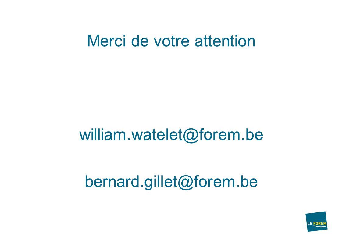 Merci de votre attention william.watelet@forem.be bernard.gillet@forem.be