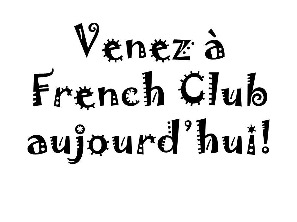 Venez à French Club aujourd'hui!