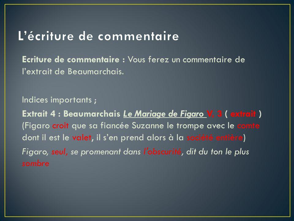 Ecriture de commentaire : Vous ferez un commentaire de l'extrait de Beaumarchais. Indices importants ; Extrait 4 : Beaumarchais Le Mariage de Figaro V