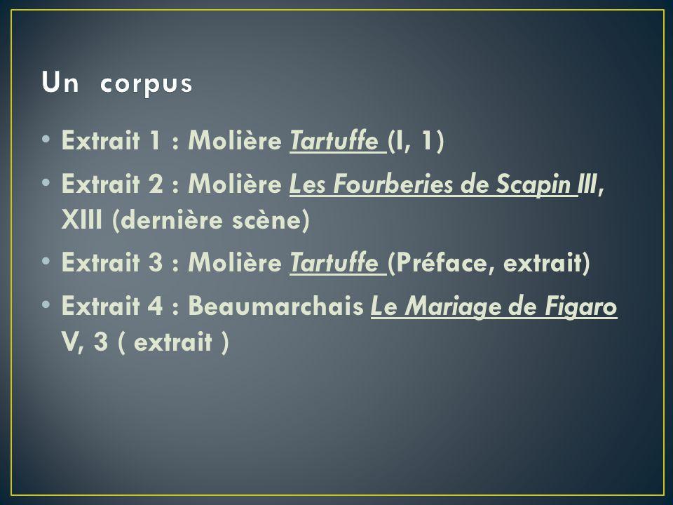 Extrait 1 : Molière Tartuffe (I, 1) Extrait 2 : Molière Les Fourberies de Scapin III, XIII (dernière scène) Extrait 3 : Molière Tartuffe (Préface, ext