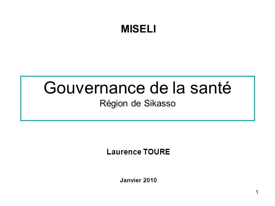1 Gouvernance de la santé Région de Sikasso Laurence TOURE Janvier 2010 MISELI