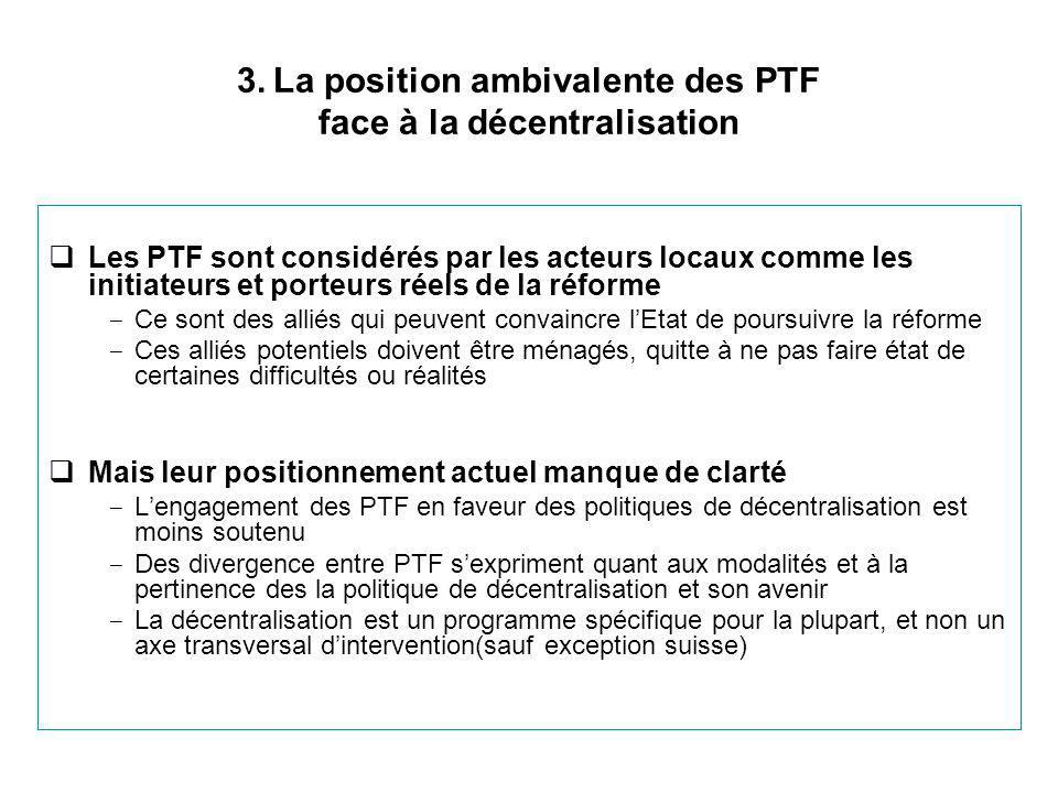 3. La position ambivalente des PTF face à la décentralisation  Les PTF sont considérés par les acteurs locaux comme les initiateurs et porteurs réels