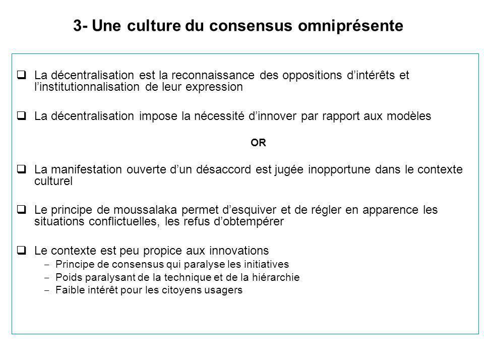 3- Une culture du consensus omniprésente  La décentralisation est la reconnaissance des oppositions d'intérêts et l'institutionnalisation de leur exp