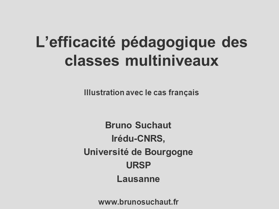 L'efficacité pédagogique des classes multiniveaux Illustration avec le cas français Bruno Suchaut Irédu-CNRS, Université de Bourgogne URSP Lausanne ww