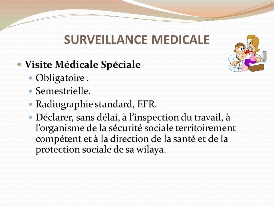 Visite Médicale Spéciale Obligatoire. Semestrielle. Radiographie standard, EFR. Déclarer, sans délai, à l'inspection du travail, à l'organisme de la s