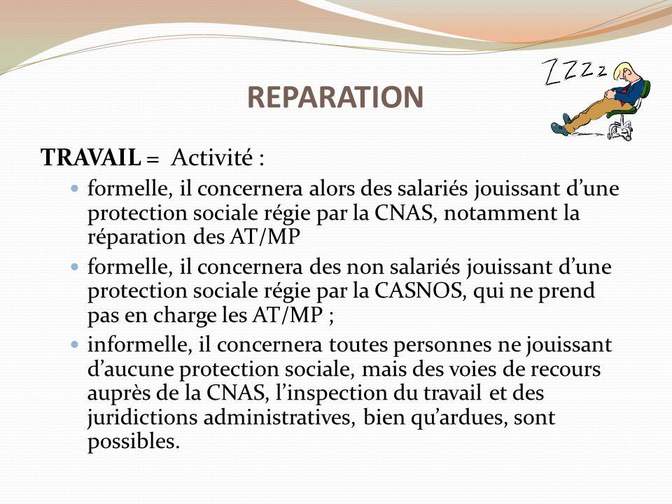 TRAVAIL = Activité : formelle, il concernera alors des salariés jouissant d'une protection sociale régie par la CNAS, notamment la réparation des AT/M