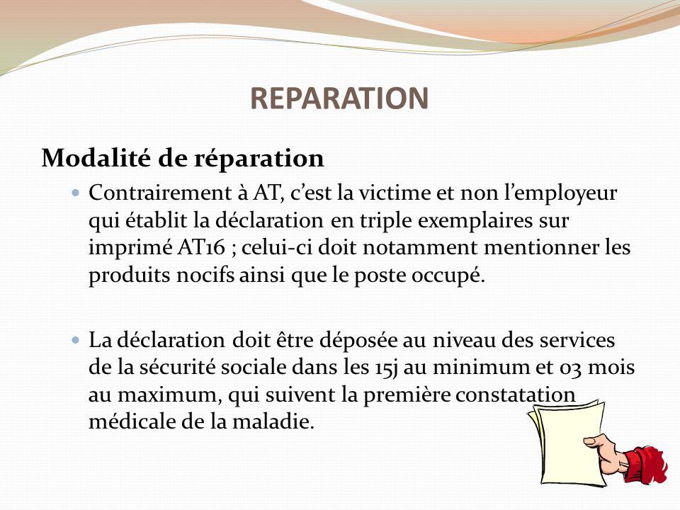 Modalité de réparation Contrairement à AT, c'est la victime et non l'employeur qui établit la déclaration en triple exemplaires sur imprimé AT16 ; cel