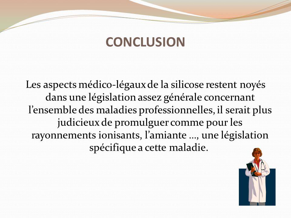 Les aspects médico-légaux de la silicose restent noyés dans une législation assez générale concernant l'ensemble des maladies professionnelles, il ser