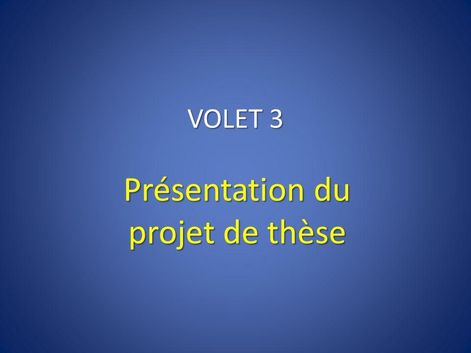 VOLET 3 Présentation du projet de thèse