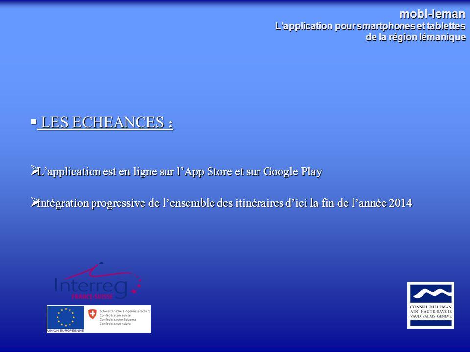 mobi-leman L'application pour smartphones et tablettes de la région lémanique  LES ECHEANCES :  L'application est en ligne sur l'App Store et sur Google Play  Intégration progressive de l'ensemble des itinéraires d'ici la fin de l'année 2014