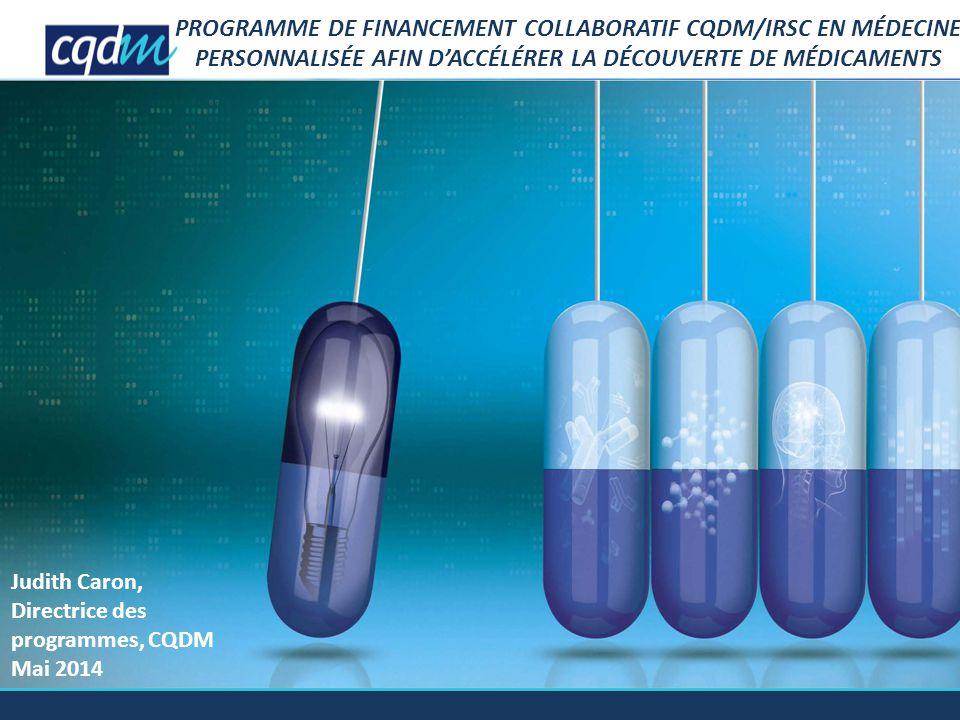 CADRE DU PROGRAMME CQDM/IRSC Ce programme pancanadien offre l'occasion à des partenaires public et privé de travailler ensemble afin de développer des technologies et des outils novateurs qui répondent aux besoins les plus pressants de l'industrie pharmaceutique dans le domaine de la médecine personnalisée.