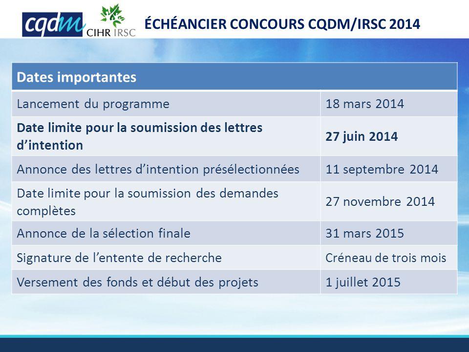 ÉCHÉANCIER CONCOURS CQDM/IRSC 2014 Dates importantes Lancement du programme18 mars 2014 Date limite pour la soumission des lettres d'intention 27 juin