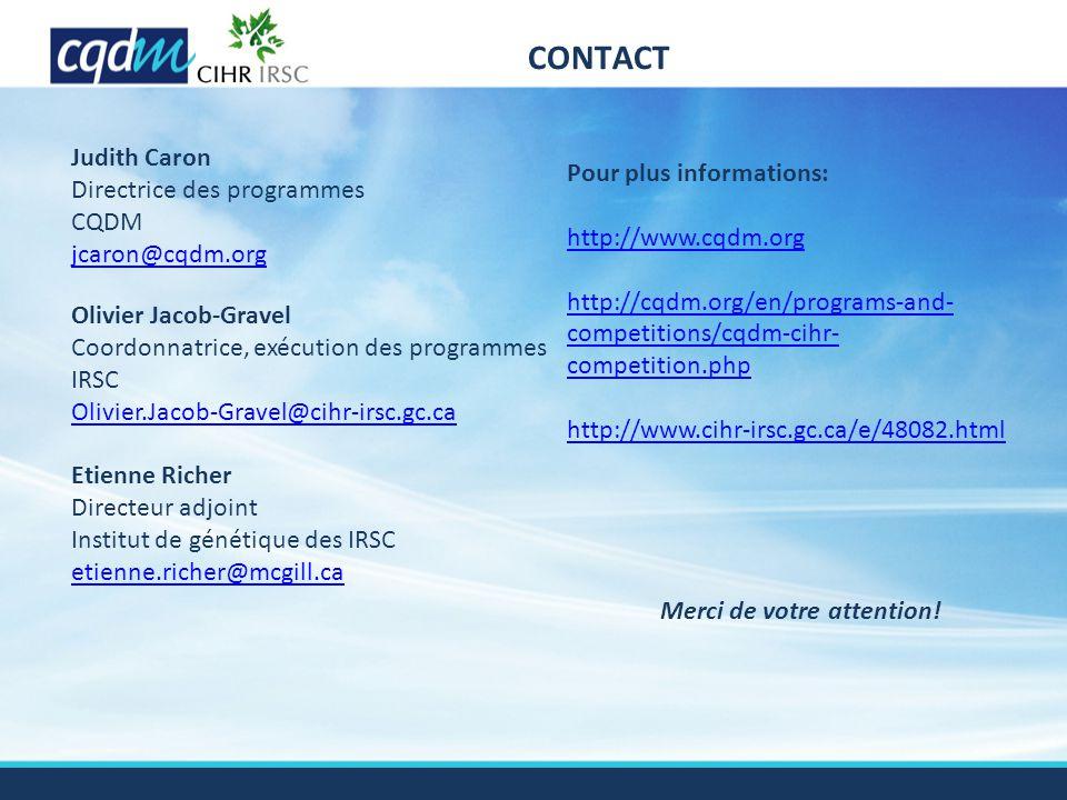 CONTACT Merci de votre attention! Olivier Jacob-Gravel Coordonnatrice, exécution des programmes IRSC Olivier.Jacob-Gravel@cihr-irsc.gc.ca Etienne Rich