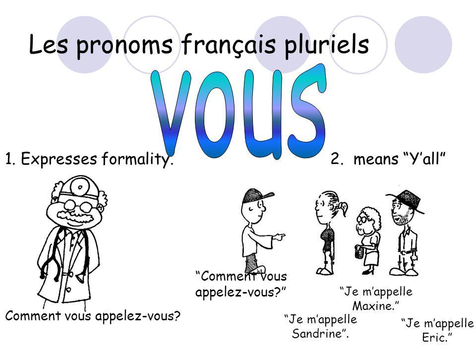 """Les pronoms français pluriels 1. Expresses formality. Comment vous appelez-vous? 2. means """"Y'all"""" """"Comment vous appelez-vous?"""" """"Je m'appelle Sandrine"""""""