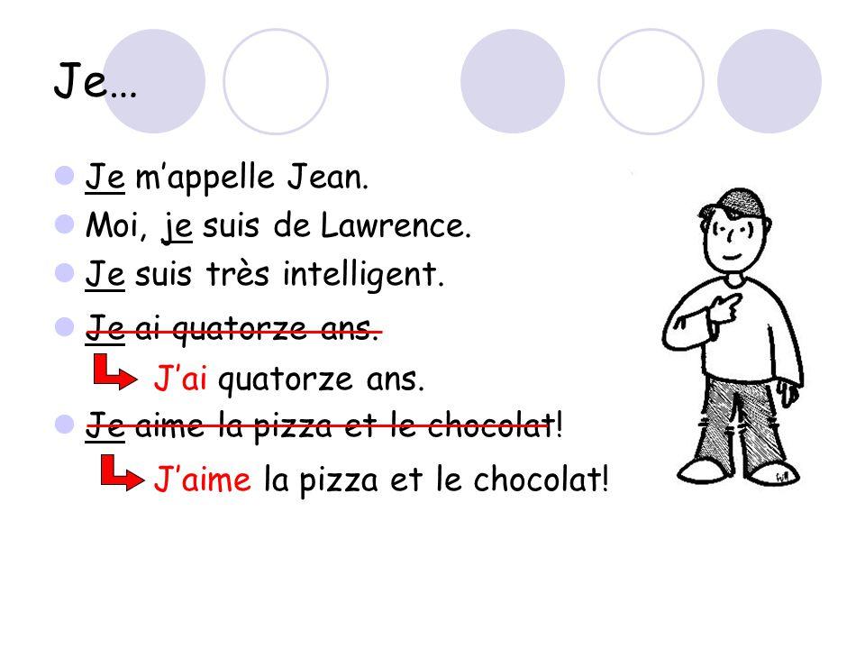 Je… Je m'appelle Jean. Moi, je suis de Lawrence. Je suis très intelligent. Je ai quatorze ans. Je aime la pizza et le chocolat! J'ai quatorze ans. J'a