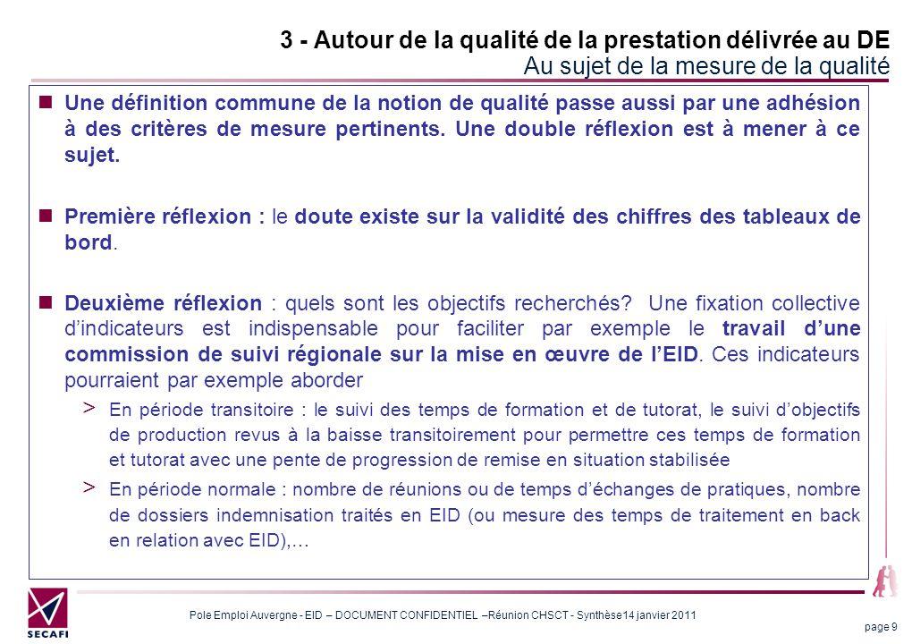 Pole Emploi Auvergne - EID – DOCUMENT CONFIDENTIEL –Réunion CHSCT - Synthèse14 janvier 2011 page 30 7 – Autour de la formation Les mesures d'accompagnement Ce qui est prévu Ce qui est prévu  La mise en place de référents : 2 pour les agences <15agents, 4 pour les agences entre 16 et 25, 6 pour les effectifs supérieurs à 26 agents  Un tutorat qui doit durer 3 mois  Des réunions de partage d'expérience au niveau de la DT avec une conférence téléphonique quotidienne chaque soir  Un appui fort des managers : le rôle central des REP apparaît Les points de vigilance  Il est toujours difficile de formaliser le suivi de la formation-action : la RH n'aura pas les moyens de suivre chaque agence.